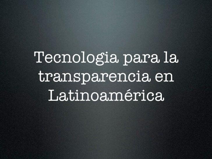 Tecnologia para latransparencia en Latinoamérica