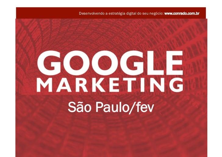 Desenvolvendo a estratégia digital do seu negócio: www.conrado.com.br                     São Paulo/fev                   ...