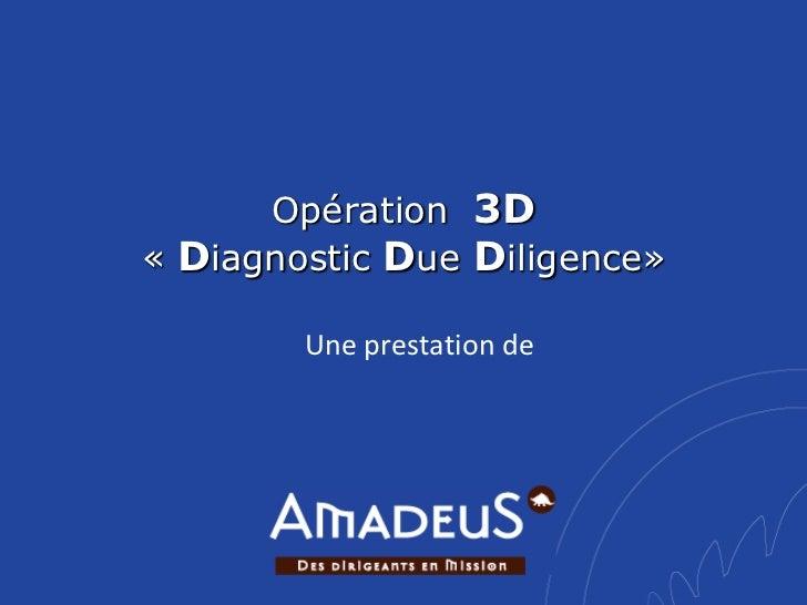 Opération 3D« Diagnostic Due Diligence»        Une prestation de