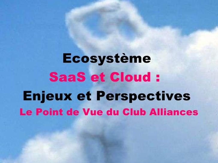 2011.02. Ecosystème SaaS et Cloud 2011 - Enjeux et Perspectives - Point de Vue du Club Alliances - Forum SaaS et Cloud IBM #FcloudIBM - Thierry Bayon et Loic Simon