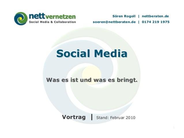 Sören Rogoll | nettberaten.de soeren@nettberaten.de | 0174 219 1975  Social Media Was es ist und was es bringt.  Vortrag |...