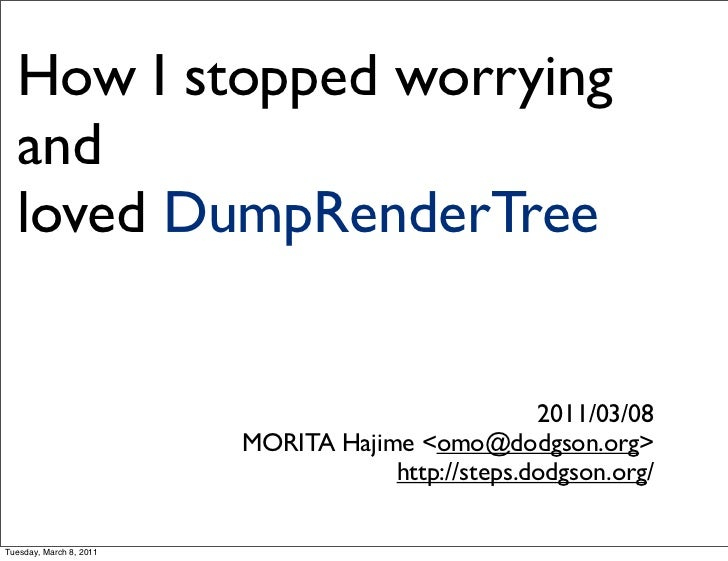 How I stopped worrying  and  loved DumpRenderTree                                                   2011/03/08            ...