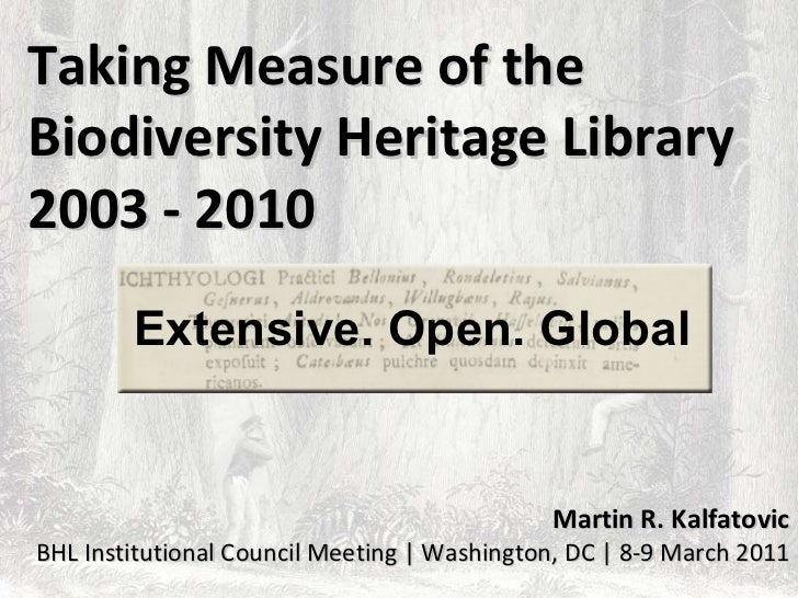 Taking Measure of theBiodiversity Heritage Library2003 - 2010        Extensive. Open. Global                              ...