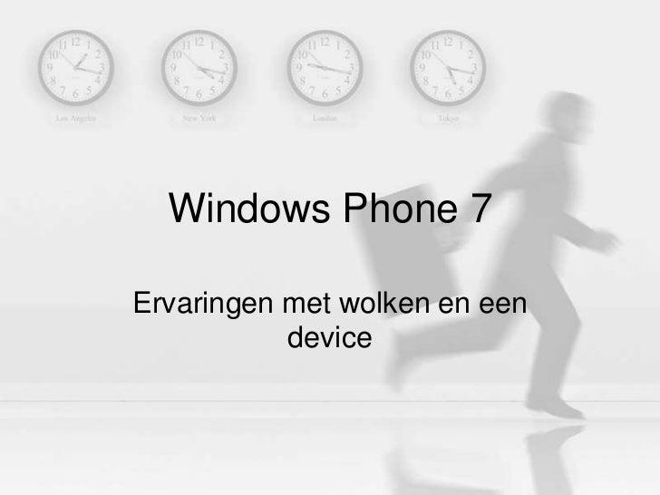 Windows Phone 7Ervaringen met wolken en een           device