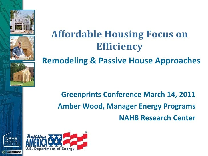 Affordable Housing Focus on           EfficiencyRemodeling & Passive House Approaches    Greenprints Conference March 14, ...