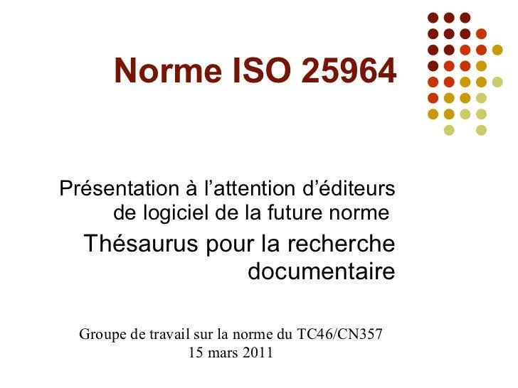 Norme ISO 25964 Présentation à l'attention d'éditeurs de logiciel de la future norme  Thésaurus pour la recherche document...