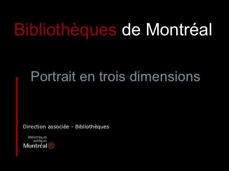 Direction associée - Bibliothèques Bibliothèques   de Montréal   Portrait en trois dimensions