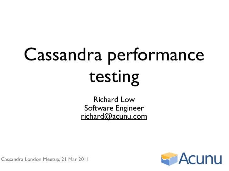 Cassandra performance                testing                                    Richard Low                               ...