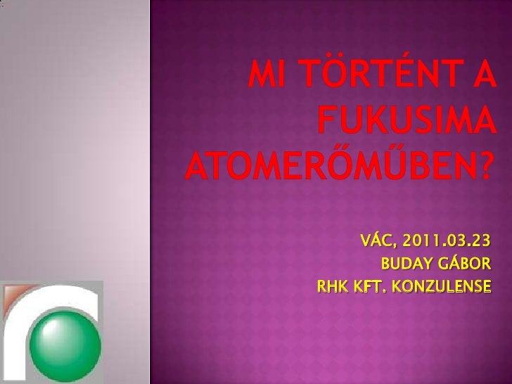 Mi történt a fukusima atomerőműben, Vác (Boronkay, 2011.03.23.)