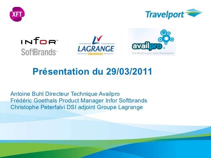 Présentation du 29/03/2011 Antoine Buhl Directeur Technique Availpro Frédéric Goethals Product Manager Infor Softbrands Ch...