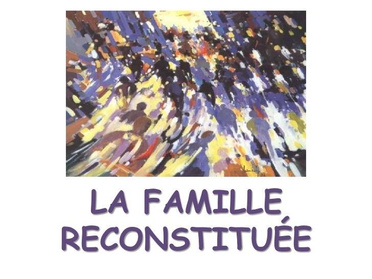 LA FAMILLE RECONSTITUÉE<br />
