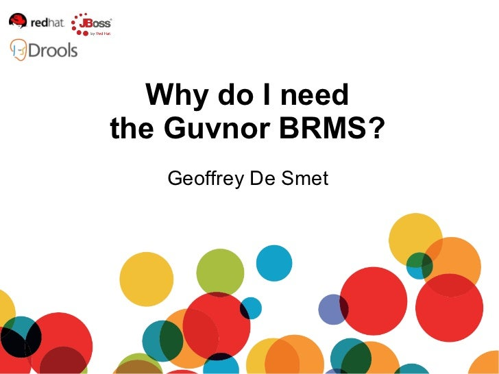 Geoffrey De Smet Why do I need the Guvnor BRMS?