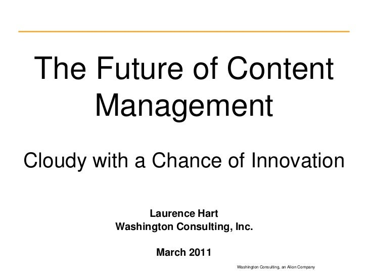 The Future of Content ManagementCloudy with a Chance of Innovation<br />Laurence Hart<br />Washington Consulting, Inc.<br ...