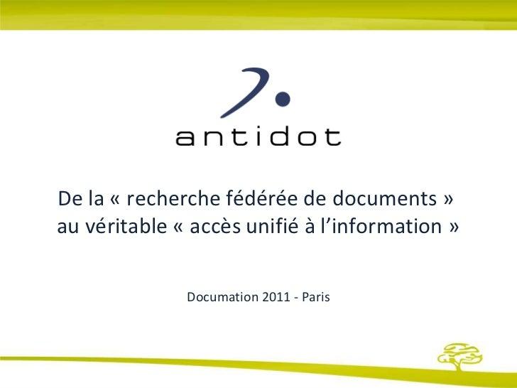 De la «recherche fédérée de documents»au véritable «accès unifié à l'information»Documation 2011 - Paris<br />