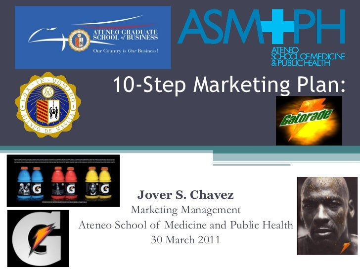 10-Step Marketing Plan: Jover S. Chavez Marketing Management Ateneo School of Medicine and Public Health 30 March 2011