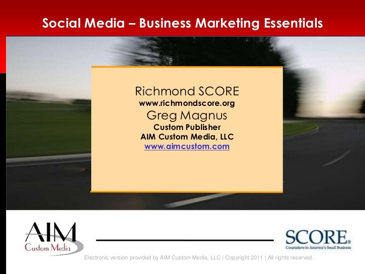 Social Media – Business Marketing Essentials<br />Richmond SCORE<br />www.richmondscore.org<br />Greg Magnus<br />Custom P...