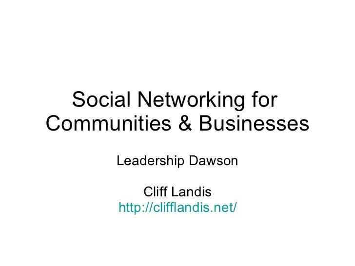 Social Networking for  Communities & Businesses Leadership Dawson Cliff Landis http://clifflandis.net/