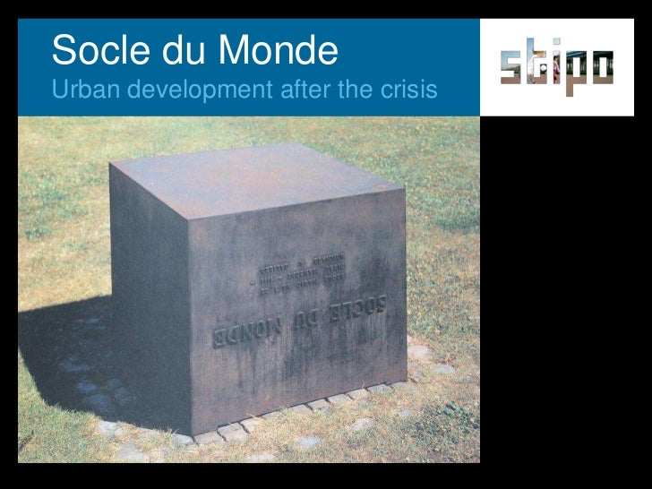 Socle du Monde<br />Urbandevelopmentafterthe crisis<br />
