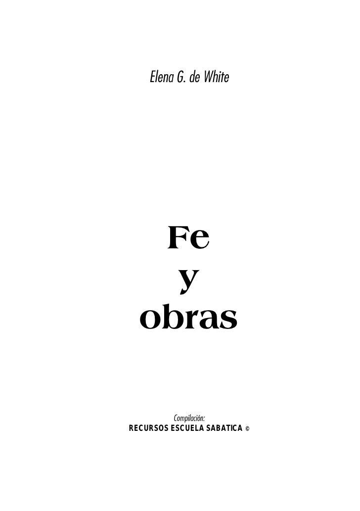 Elena G. de White   Fe    y  obras          Compilación:RECURSOS ESCUELA SABATICA ©