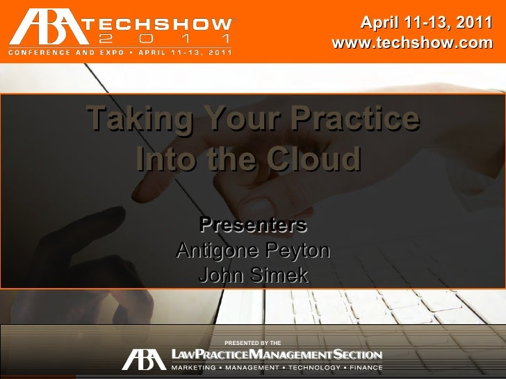 April 11-13, 2011                            www.techshow.comTaking Your Practice       Session Title   Into the Cloud    ...