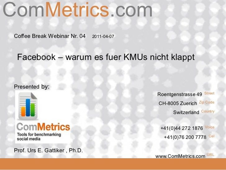ComMetrics.comComMetrics  Coffee Break Webinar Nr. 04     2011-04-07   Facebook – warum es fuer KMUs nicht klappt  Present...