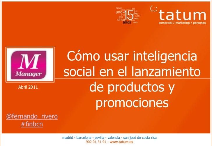 Cómo usar inteligencia                   social en el lanzamiento   Abril 2011                        de productos y      ...