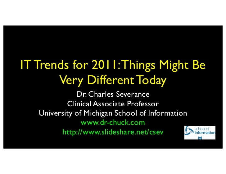 IT Trends for 2011: Things Might Be       Very Different Today              Dr. Charles Severance           Clinical Assoc...