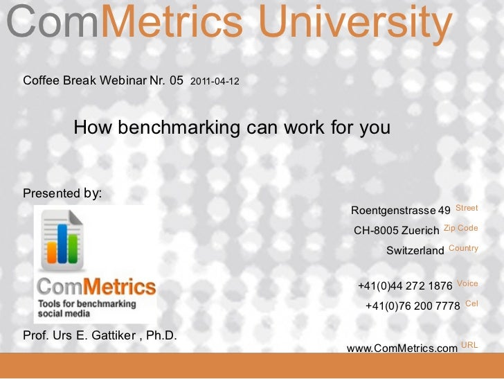 ComMetrics UniversityComMetrics Coffee Break Webinar Nr. 05     2011-04-12              How benchmarking can work for you ...