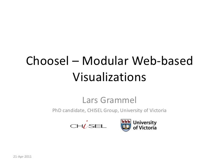 Choosel – Modular Web-based               Visualizations                           Lars Grammel              PhD candidate...