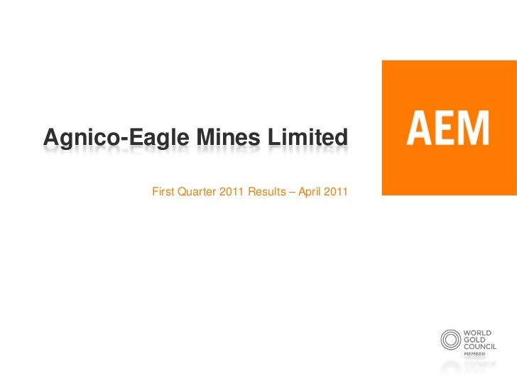 Agnico-Eagle Mines Limited         First Quarter 2011 Results – April 2011