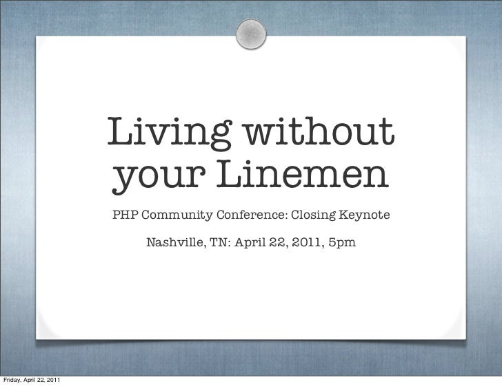 Living without                         your Linemen                         PHP Community Conference: Closing Keynote     ...