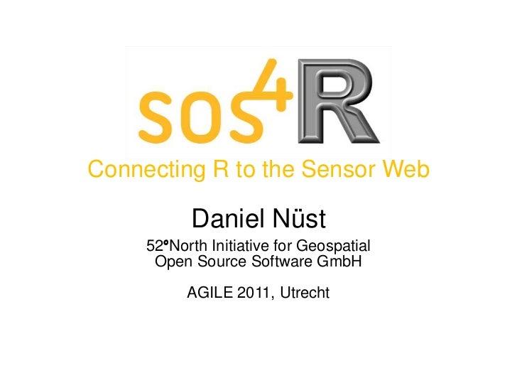 Connecting R tothe Sensor Web<br />Daniel Nüst<br />52°North Initiative forGeospatial<br />Open Source Software GmbH<br />...