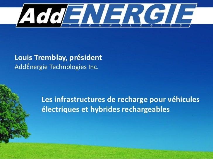 Louis Tremblay, président AddÉnergie Technologies Inc.  Les infrastructures de recharge pour véhicules électriques et hybr...