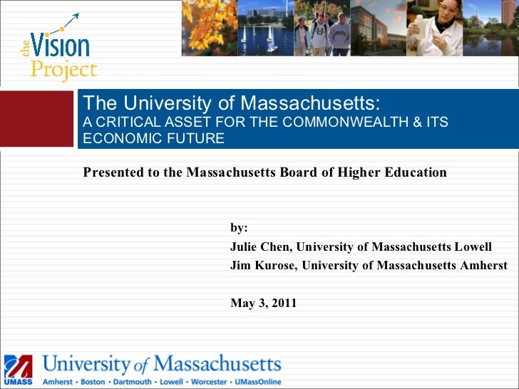 The University of Massachusetts: A CRITICAL ASSET FOR THE COMMONWEALTH & ITS ECONOMIC FUTURE Presented to the Massachusett...