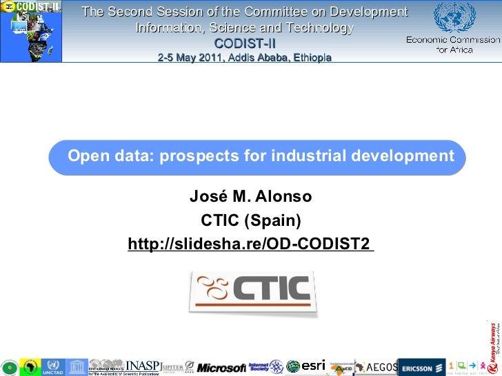Open data: prospects for industrial development José M. Alonso CTIC (Spain)