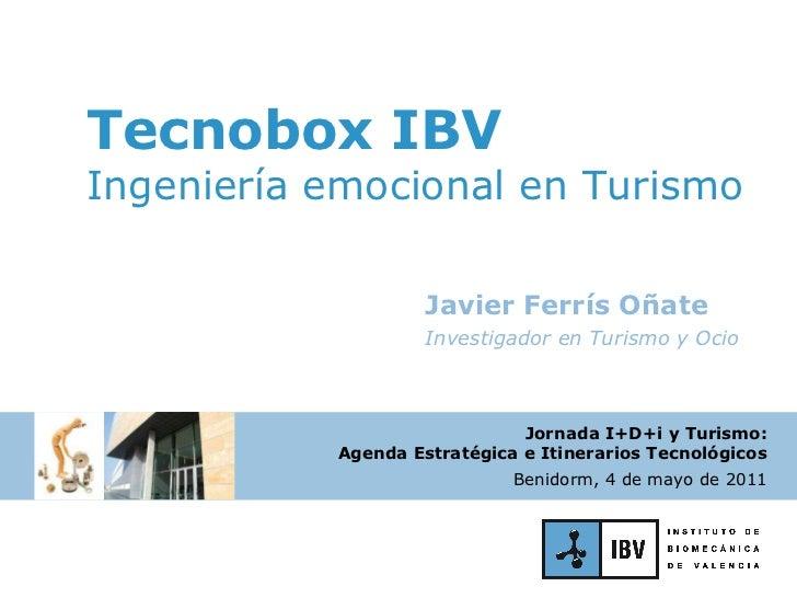 Javier Ferrís Oñate Investigador en Turismo y Ocio Tecnobox IBV Ingeniería emocional en Turismo Jornada I+D+i y Turismo: A...