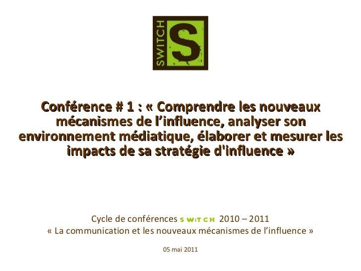 Cycle de conférences  SWiTCH  2010 – 2011 «La communication et les nouveaux mécanismes de l'influence» 05 mai 2011 Confé...