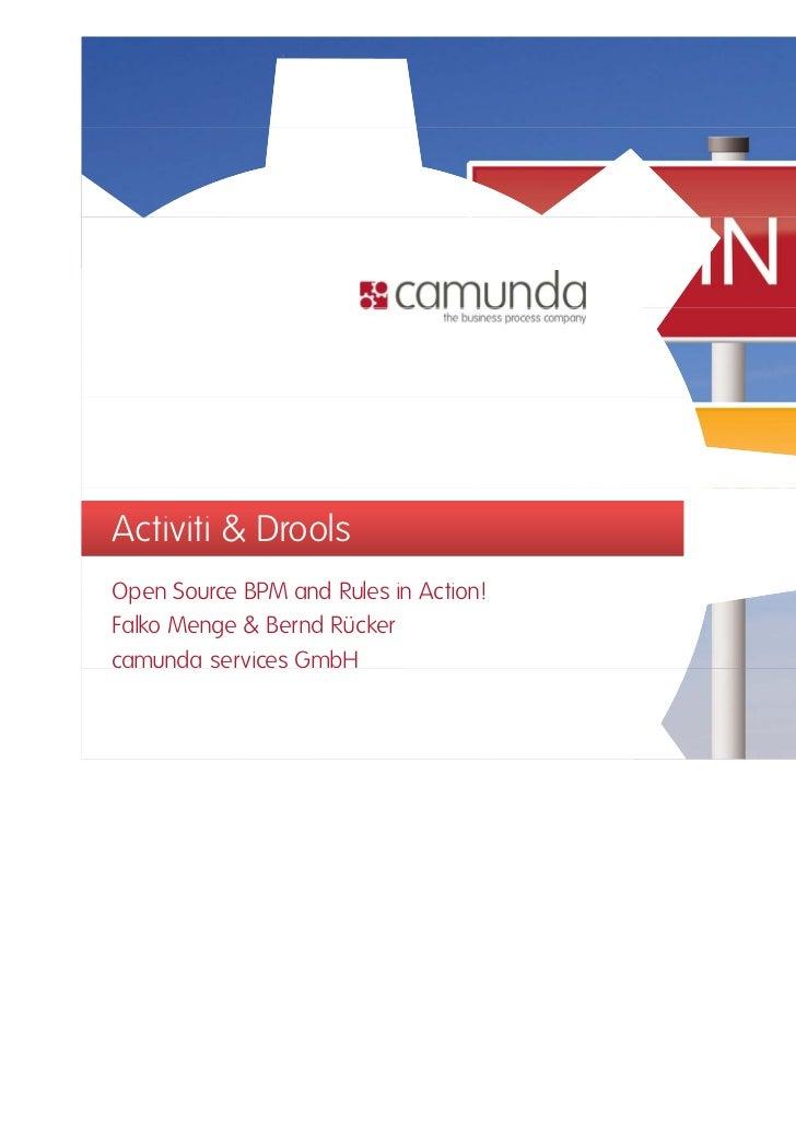 Activiti & DroolsOpen Source BPM and Rules in Action!Falko Menge & Bernd Rückercamunda services GmbH