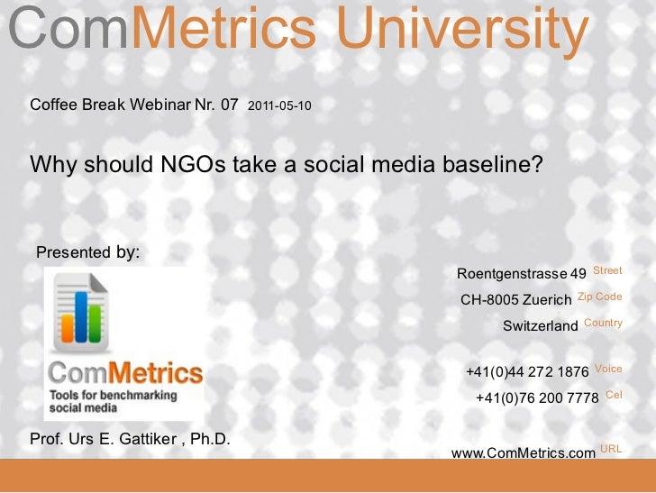 ComMetrics UniversityComMetrics Coffee Break Webinar Nr. 07     2011-05-10 Why should NGOs take a social media baseline? P...