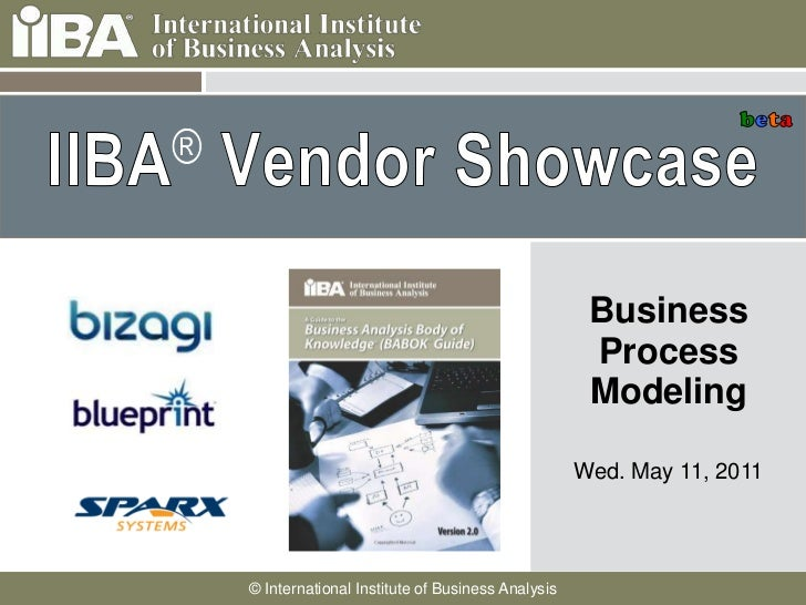 IIBA®Vendor Showcase<br />beta<br />Business Process Modeling<br />Wed. May 11, 2011<br />