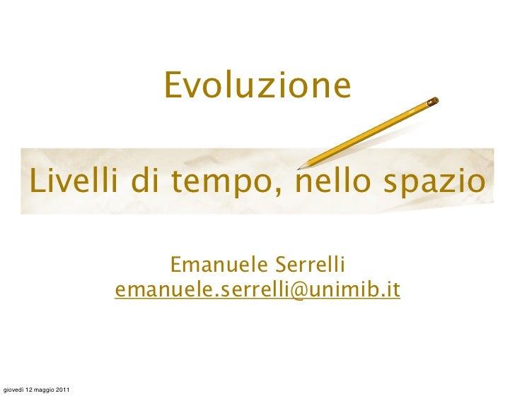 Evoluzione        Livelli di tempo, nello spazio                             Emanuele Serrelli                         ema...
