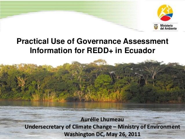 Practical Use of Governance Assessment   Information for REDD+ in Ecuador                      Aurélie Lhumeau Undersecret...