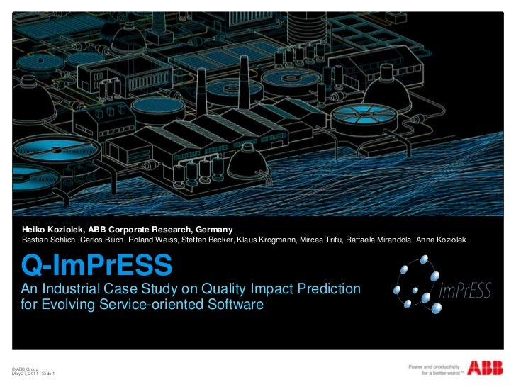© ABB Group <br />May 26, 2011 | Slide 1<br />Q-ImPrESSAn Industrial Case Study on Quality Impact Prediction for Evolving ...