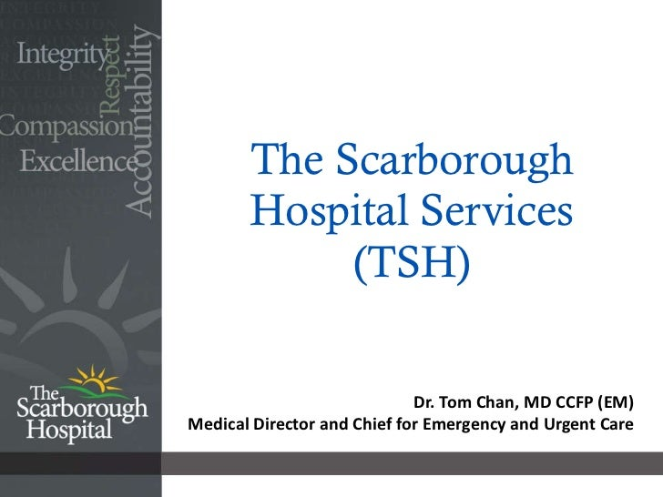 The Scarborough Hospital Services (TSH) Dr. Tom Chan, MD CCFP (EM) Medical Director and Chief for Emergency and Urgent Care