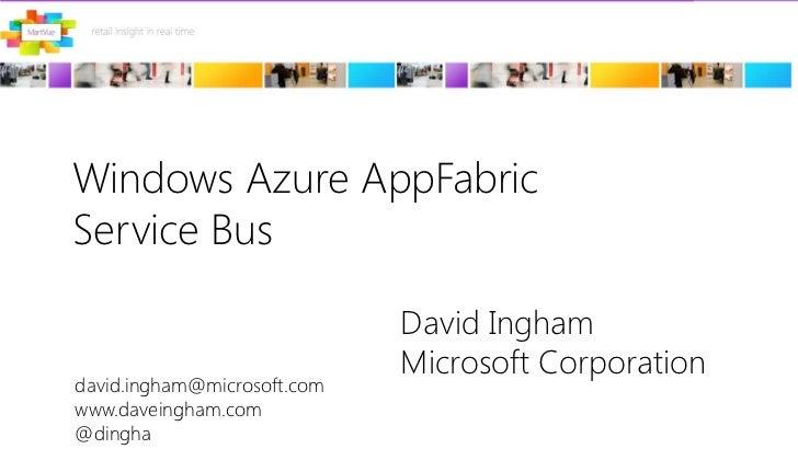 Windows Azure AppFabricService Bus<br />David InghamMicrosoft Corporation<br />david.ingham@microsoft.com<br />www.daveing...