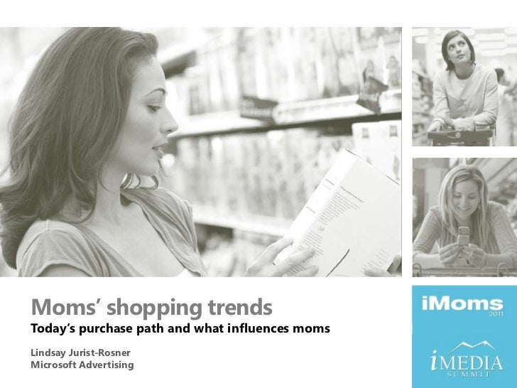 Moms' shopping trends<br />Today's purchase path and what influences moms<br />Lindsay Jurist-Rosner<br />Microsoft Advert...