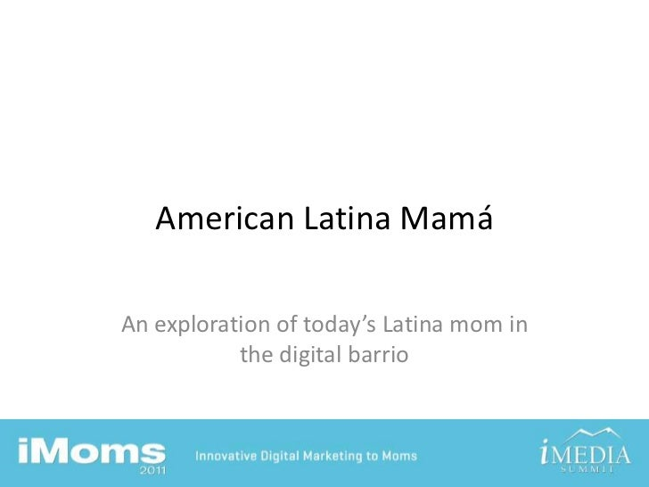 American Latina Mamá<br />An exploration of today's Latina mom in the digital barrio<br />