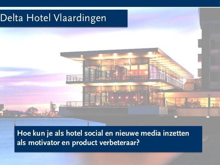 Delta Hotel Vlaardingen       Hoe kun je als hotel social en nieuwe media inzetten       als motivator en product verbeter...