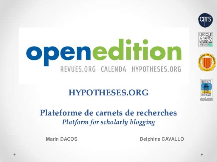 HYPOTHESES.ORGPlateforme de carnets de recherchesPlatform for scholarlyblogging<br />Marin DACOS                          ...