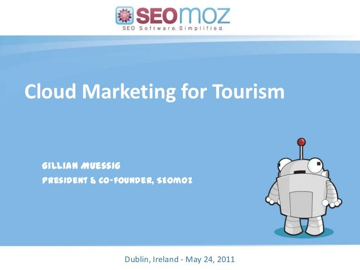 Cloud Marketing for Tourism<br />Gillian Muessig<br />President & Co-founder, SEOmoz<br />(day / month / year)<br />Dublin...